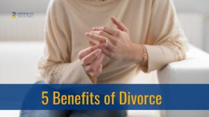 5 Benefits of Divorce